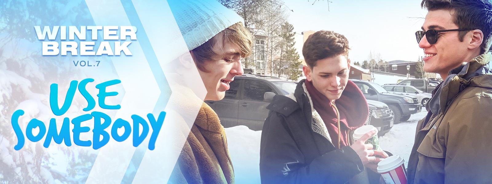 Winter Break vol. 7: Use Somebody