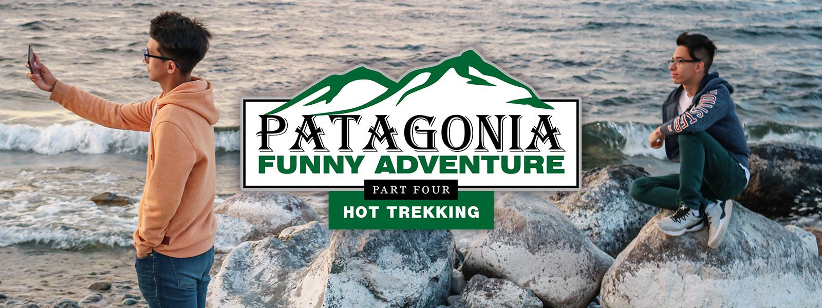 Patagonia Funny Adventure | Part 4: Hot Trekking