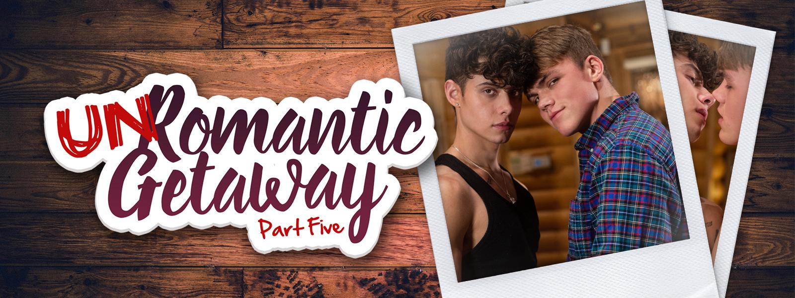 UnRomantic Getaway: Part Five